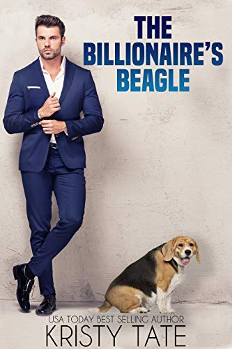 The Billionaire's Beagle: A Clean and Wholesome Romantic Comedy About a Billionaire and a Misbehaving Beagle (Misbehaving Billionaires Book 1) by [Kristy Tate, Eloise Alden]