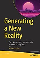 Generating a New Reality: From Autoencoders and Adversarial Networks to Deepfakes