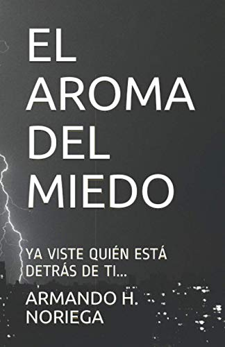 EL AROMA DEL MIEDO: YA VISTE QUIÉN ESTÁ DETRÁS DE TI...