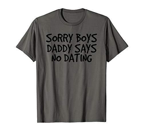 SORRY BOYS DADDY SAYS NO DATING Funny Girl Gift Idea T-Shirt