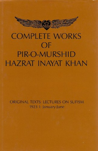 Complete Works of Pir-O-Murshid Hazrat Inayat Khan: Lectures on Sufism 1923 -- January-June