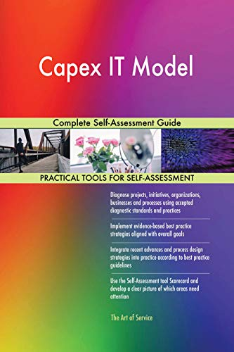 Capex IT Model Complete Self-Assessment Guide (English Edition)