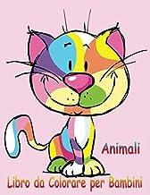 Animali Libro da Colorare per Bambini: Un libro per sviluppare il gioco e la creatività, Animali da colorare, Un libro di attività divertente per ... (Italian Edition)