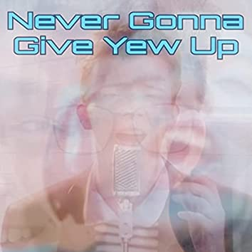 Never Gonna Give Yew Up