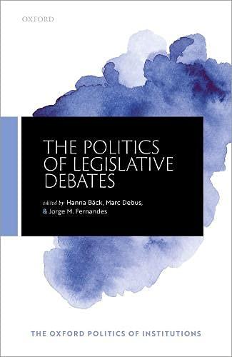 The Politics of Legislative Debate (The Oxford Politics of Institutions)