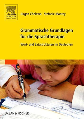 Grammatische Grundlagen für die Sprachtherapie: Wort- und Satzstrukturen im Deutschen