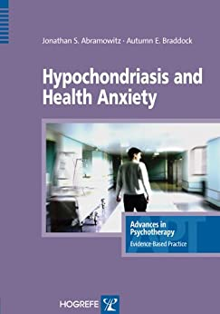 Hypochondriasis and Health Anxiety (Advances in Psychotherapy: Evidence-Based Practice) (Advances in Psychotherapy - Evidence-Based Practice Book 19) (English Edition) par [Jonathan S. Abramowitz, Autumn E. Braddock]