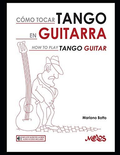 Como tocar Tango en guitarra: Una guía imprescindible para iniciarse en el genero: 4 (Tango - Partituras)