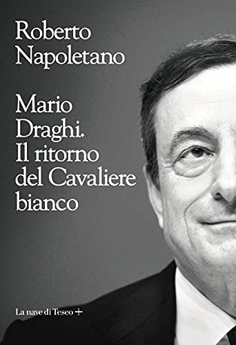 Mario Draghi. Il ritorno del Cavaliere bianco