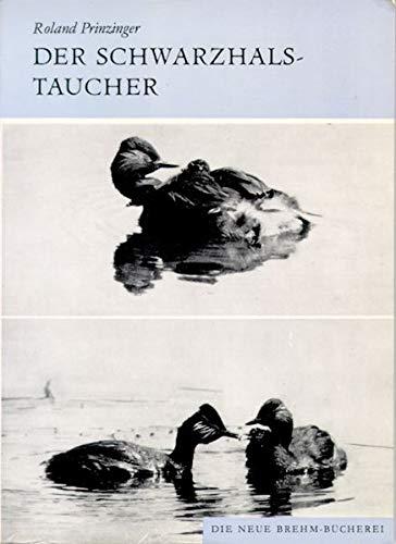 Der Schwarzhalstaucher: Vögel, Lappentaucher, Podicipedidae (Die Neue Brehm-Bücherei / Zoologische, botanische und paläontologische Monografien)