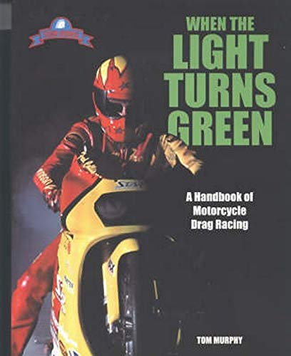 When the Light Turns Green: A Handbook of Motorcycle Drag Racing