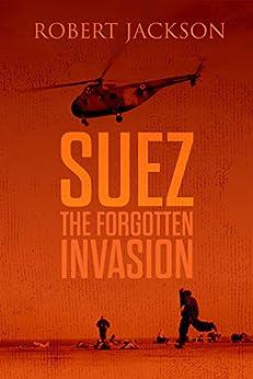 Suez: The Forgotten Invasion by [Robert Jackson]
