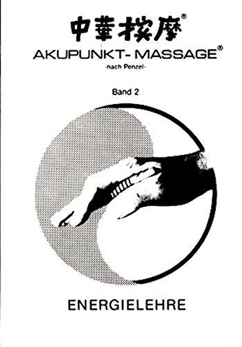 Akupunkt-Massage nach Penzel: Energielehre