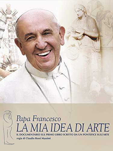 Papa Francesco. La mia idea di arte