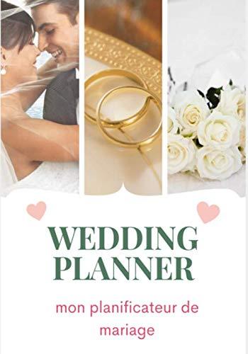 Wedding Planner: Planificateur de Mariage et Agenda Organisateur de mariage: planificateur et agenda pour les futurs mariés pour planifier toutes les choses importantes format 7X10 pouces 115 Pages