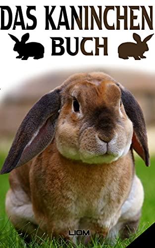 Das Kaninchen Buch: Das Kaninchen Buch, Der Kaninchen Ratgeber ob Futter, Wasserspender oder Einstreu in dem Buch wird alles erläutert den Umgang mit Zubehör, Spielzeug und Rassen.
