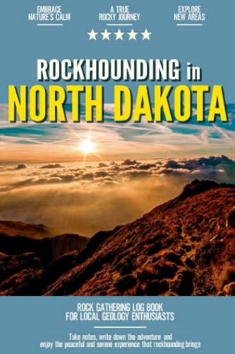 Rockhounding in North Dakota: Rock Gathering Log Book for Local Backyard Geology Enthusiasts | An Incredible Journal for Collecting & Cataloguing Rocks and Minerals