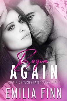 Begin Again (Rollin On Series Early Years Book 1) by [Emilia Finn]