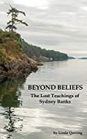 Beyond Beliefs: The Lost Teachings of Sydney Banks 1771432608 Book Cover