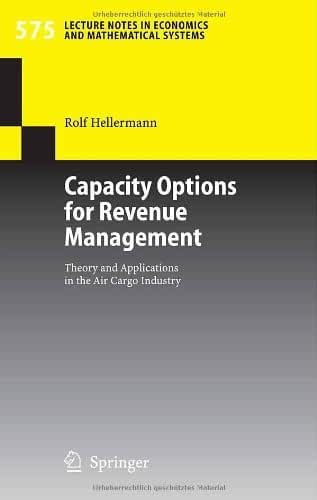 Capacity Options for Revenue Management: Theory and Applications in the Air Cargo Industry (Lecture Notes in Economics and Mathematical Systems Book 575) (English Edition)