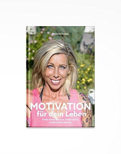 Motivation für Dein Leben: Finde deine individuelle Balance, treibe Sport, ernähre dich gesund