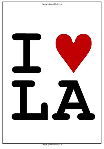 I Love Los Angeles Notebook: A Classic 7x10 Inch Lined/Ruled Notebook with I Heart LA Cover (Cute notebooks for women,cute notepads teen girls,school ... work line pages,journals to write in)