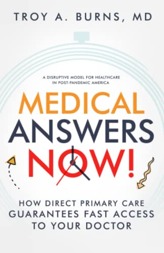 Compare Textbook Prices for Medical Answers Now!: How Direct Primary Care Guarantees Fast Access to Your Doctor  ISBN 9781737914006 by Burns MD, Troy A.