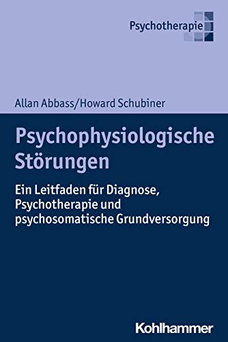 Psychophysiologische Störungen: Ein Leitfaden für Diagnose, Psychotherapie und psychosomatische Grundversorgung