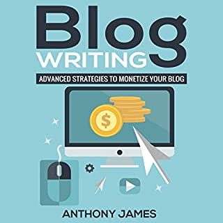 Blog Writing: Advanced Strategies to Monetize Your Blog                   By:                                                                                                                                 Anthony James                               Narrated by:                                                                                                                                 Matthew E. Kelly                      Length: 1 hr and 17 mins     Not rated yet     Overall 0.0