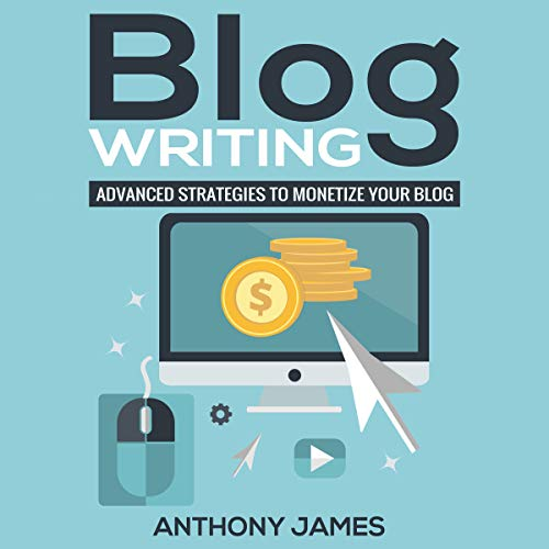 Blog Writing: Advanced Strategies to Monetize Your Blog cover art