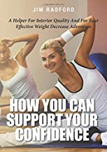 How You Can Support Your Confidence: A Helper For Interior Quality And For Your Effective Weight Decrease Adventure