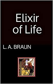 Elixir of Life by [L. A. Braun]