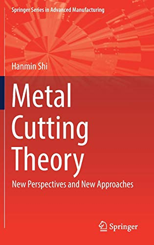 Download Metal Cutting Theory: New Perspectives and New Approaches (Springer Series in Advanced Manufacturing) 3319735608