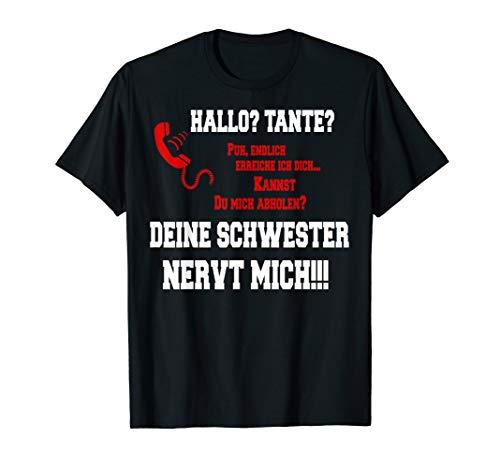 Hallo Tante - deine Schwester nervt mich! Hilfe T-Shirt