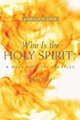 Who is the Holy Spirit? A Walk with the Apostles Kindle Edition