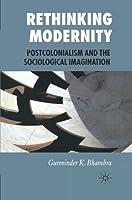 Rethinking Modernity: Postcolonialism and the Sociological Imagination by Gurminder K Bhambra(2007-04-11)