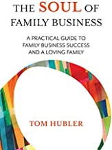 The Soul of Family Business: A practical guide to family business success and a loving family
