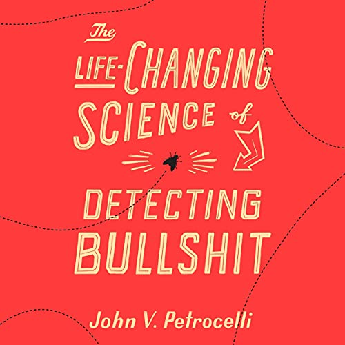 The Life-Changing Science of Detecting Bullshit cover art