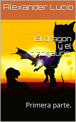 El dragon y el dinosaurio.: Primera parte.