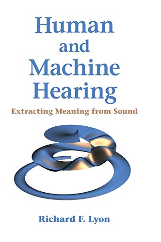 Compare Textbook Prices for Human and Machine Hearing: Extracting Meaning from Sound 1 Edition ISBN 9781107007536 by Lyon, Richard F.