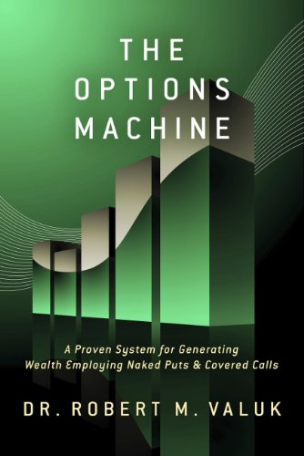 Book: The Options Machine - A Proven System for Generating Wealth Employing Naked Puts & Covered Calls by Dr. Robert Valuk