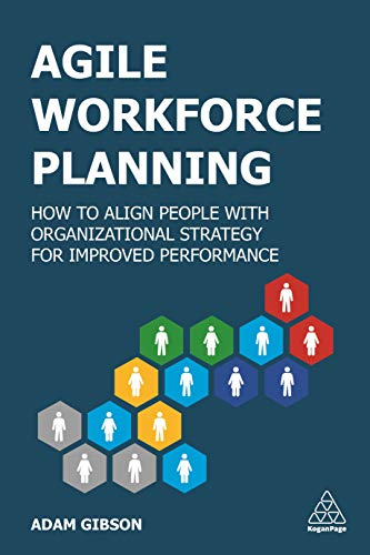 Agile Workforce Planning: How to Align People with Organizational Strategy for Improved Performance