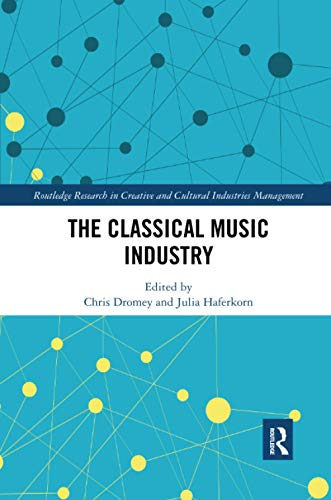 The Classical Music Industry (Routledge Research in the Creative and Cultural Industries)
