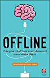 Offline: Free Your Mind from Smartphone and Social Media Stress (English Edition)