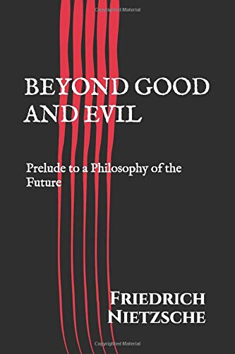 Beyond Good and Evil: Prelude to a Philosophy of the Future by Friedrich Nietzsche