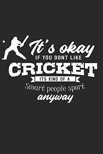 It's Ok If You Dont Like Cricket Its Kind Of A Smart People Sport Anyway: 120 pages of lined notebook for cricket player cricket coach training notebook and cricket team journal for men and women
