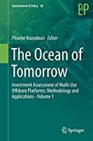 The Ocean of Tomorrow: Investment Assessment of Multi-Use Offshore Platforms: Methodology and Applications - Volume 1 (Environment & Policy (56))