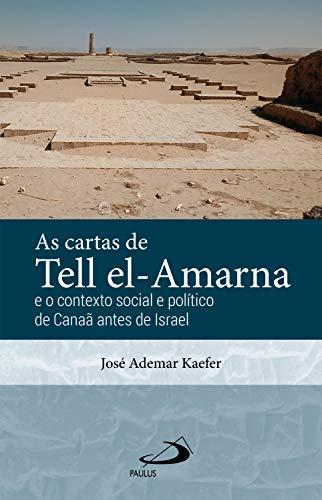 As Cartas de Tell el-Amarna: E o Contexto Social e Politico de Canaã antes de Israel (Arqueologia da Bíblia) (Portuguese Edition)