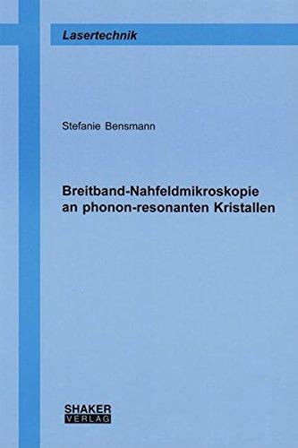 Breitband-Nahfeldmikroskopie an phonon-resonanten Kristallen (Berichte aus der Lasertechnik)