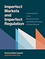 Imperfect Markets and Imperfect Regulation: An Introduction to the Microeconomics and Political Economy of Power Markets (The MIT Press)